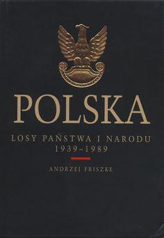 """""""Polska. Losy państwa i narodu 1939-1989"""" Andrzej Friszke Published by Wydawnictwo Iskry 2009"""