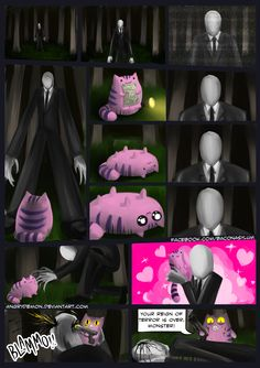 Slender: oh hai kitty :3 Cat: meow :3 (your dead!!) next minute... Slender: *dead?* Cat: -see last panel-