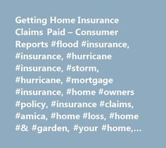 Getting Home Insurance Claims Paid – Consumer Reports #flood #insurance, #insurance, #hurricane #insurance, #storm, #hurricane, #mortgage #insurance, #home #owners #policy, #insurance #claims, #amica, #home #loss, #home #& #garden, #your #home, #money, #homeowners #insurance http://anaheim.remmont.com/getting-home-insurance-claims-paid-consumer-reports-flood-insurance-insurance-hurricane-insurance-storm-hurricane-mortgage-insurance-home-owners-policy-insurance-claims-amica/  # Please Refresh…