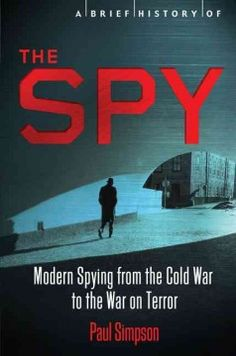 A Brief History of the Spy (BOOK)--Taking readers into the dangerous true world of espionage, this brief, yet thrilling, history provides an in-depth look at the Great Game, from the height of the Cold War to the War of Terror.