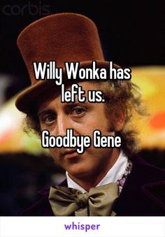 Willy Wonka has  left us.  Goodbye Gene