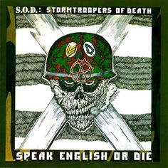 S.O.D. Speak English Or Die.