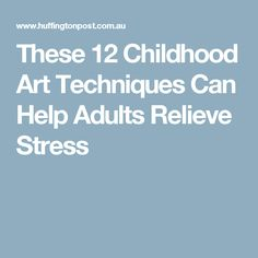 These 12 Childhood Art Techniques Can Help Adults Relieve Stress