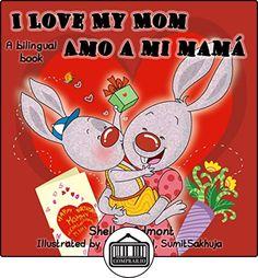 I Love My Mom-Amo a mi mamá  (Bilingual Edition English-Spanish)  ninos libros en espanol (Children's books-Libros para niños) (English Spanish Bilingual Collection) Shelley Admont ✿ Libros infantiles y juveniles - (De 0 a 3 años) ✿