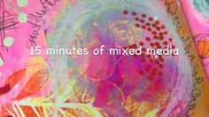 15 minutes of mixed media - Why. 15 MINUTES OF MIXED MEDIA - create something everyday! A lesson in art and time management.