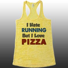 I Hate Running But I Love Pizza Tank Top. Racerback Burnout  Tank. Funny Running Tank. Women's Running Tank. by CuteBuffy on Etsy https://www.etsy.com/listing/235121132/i-hate-running-but-i-love-pizza-tank-top