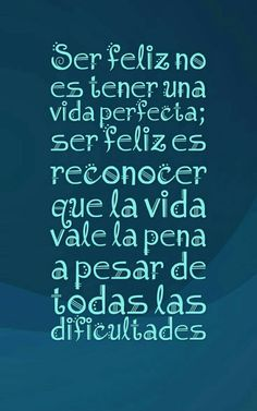 Being happy is not having a perfect life; being happy is recognizing that life is worth it despite all the difficulties Positive Phrases, Motivational Phrases, Positive Quotes, Wisdom Quotes, Words Quotes, Wise Words, Spanish Inspirational Quotes, Spanish Quotes, Favorite Quotes