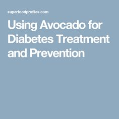 The Many Benefits of Avocado for Diabetes Treatment and Prevention |  Diabetes, Diabetes treatment and Blood sugar levels