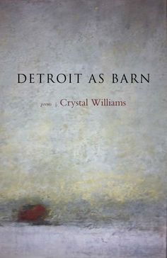 Crystal Williams's Detroit As Barn, new in 2014 from Lost Horse Press!