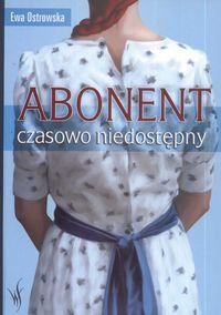 """Ostrowska Ewa, """"Abonent chwilowo niedostępny"""",  Kraków, Skrzat, 2009. 298 s."""