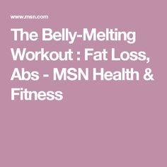 The Belly-Melting Workout : Fat Loss, Abs - MSN Health & Fitness