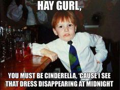 Hahaha Cinderella pick up line