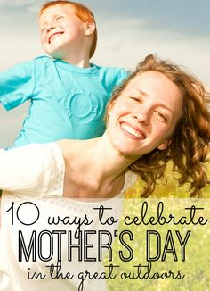 10 Ways to Celebrate Mother's Day in the Great Outdoors!