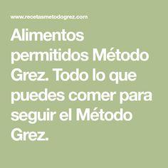 Alimentos permitidos Método Grez. Todo lo que puedes comer para seguir el Método Grez.