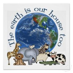 Not only do humans live on earth but so do so many different types of animals. Tall, big, small, short etc. So in order to protect those animals we need to take care of the earth so they don't go extinct.