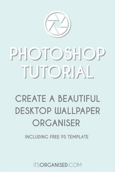 photoshop for bloggers tutorial: create a beautiful desktop wallpaper organiser and learn all about layers