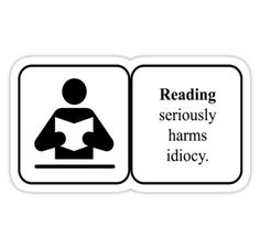 Reading seriously harms idiocy ... ... Makes ya want to keep an emergency supply of books on hand to hand out as needed!
