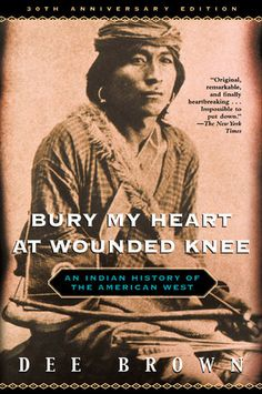 Bury My Heart at Wounded Knee: An Indian History of the American West. Had the pleasure of reading this for my Native American History class at Georgia State.