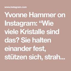 """Yvonne Hammer on Instagram: """"Wie viele Kristalle sind das? Sie halten einander fest, stützen sich, strahlen und sind einfach schön. Stellt euch vor, das sind wir. Wie…"""" Math Equations, Instagram, Beams, Crystals, Simple, Nice Asses"""