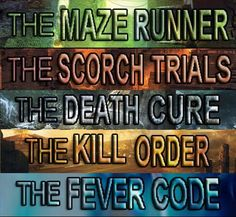 The Maze Runner, The Scorch Trials, The Death Cure , The Kill Order, The Fever Code. The Fever Code comes out in 2016!!!