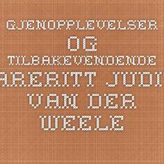 Gjenopplevelser og tilbakevendende mareritt Judith van der Weele