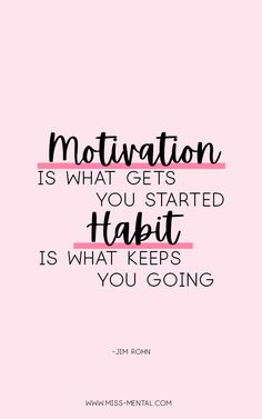 Motivation is what gets you started, habit is what keeps you going inspirational quote for women