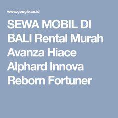 SEWA MOBIL DI BALI Rental Murah Avanza Hiace Alphard Innova Reborn Fortuner