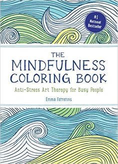 The Mindfulness Coloring Book Anti Stress Art Therapy For Busy People Emma Farrarons