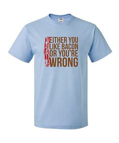 Another great find on #zulily! Light Blue 'Like Bacon Or You're Wrong' Tee - Adult by INKtastic #zulilyfinds