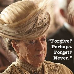 Lady Violet, Downton Abbey-she can deliver sarcasm with an eyebrow :) I love Lady Violet!!!!!