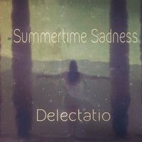 Lana Del Rey - Summertime Sadness (Delectatio Remix) by Delectatio on SoundCloud