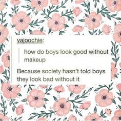 boys look good without makeup? Because society hasn't told them they look bad without it. We Are The World, In This World, Feminist Af, Feminist Apparel, Things To Do With Boys, All That Matters, Intersectional Feminism, Equal Rights, Faith In Humanity