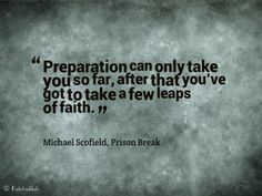 Quote from Michael Scofield, Prison Break  Preparação e salto de fé! #palavraschave