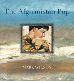 """Read """"The Afghanistan Pup"""" by Mark Wilson available from Rakuten Kobo. A moving story of hope and sacrifice in wartime from award-winning author/illustrator Mark Wilson. The Afghanistan Pup i. Wilderness Society, Girl Struggles, Australian Boys, Afghanistan War, Anzac Day, Day Book, Book Week, Reading Time, Book Themes"""