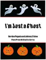 I'm Just a Ghost by Gordon Pogoda and Johnny Elkins. Arranged by Elizabeth C. Axford. Intermediate-level piano solo for Halloween. Paperback, 4 pp.