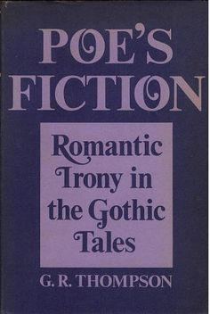 Poe's Fiction: Romantic Irony in the Gothic Tales by G. R. Thompson, http://www.amazon.com/dp/0299063801/ref=cm_sw_r_pi_dp_uM69pb14BSE3S