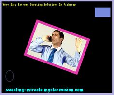 Very Easy Extreme Sweating Solutions In Fishtrap 112403 - Your Body to Stop Excessive Sweating In 48 Hours - Guaranteed!