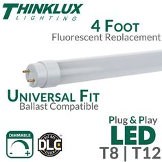 Thinklux Universal Fit LED fluorescent replacement tube lights allow for the first time the ability to upgrade any T8 or T12 fixture to LED technology with a si