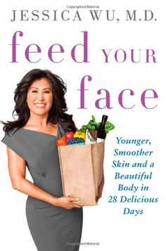 Feed Your Face: Younger, Smoother Skin and a Beautiful Body in 28 Delicious Days by Jessica Wu: How your diet can improve your skin from inside out. #Books #Health #Diet #Beauty #Skin