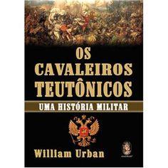 Livro - Os Cavaleiros Teutônicos: uma História Militar - História no Extra.com.br