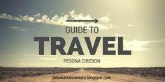 Guide To Travel #AmazingPesona @pesona_pesona