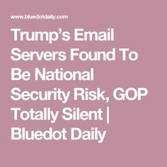 Trump's Email Servers Found To Be National Security Risk, GOP Totally Silent | Bluedot Daily
