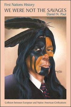 We Were Not the Savages: First Nations History - Collision Between European and Native American Civilizations