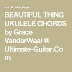 BEAUTIFUL THING UKULELE CHORDS by Grace VanderWaal @ Ultimate-Guitar.Com
