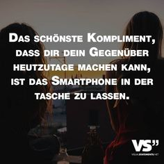 Das schoenste Kompliment, dass dir dein Gegenueber heutzutage machen kann, ist das Smartphone in der Tasche zu lassen.