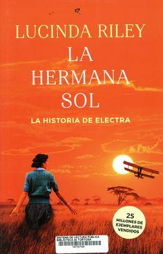 Riley, Lucinda. La Hermana Sol : la historia de Electra. Barcelona : Plaza & Janés, abril de 2020 Novels, Movie Posters, Sun, Sisters, Reading, History, Film Poster, Romance Novels, Film Posters
