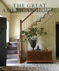 The Great American House: Tradition for the Way We Live Now, Written by Gil Schafer III, Foreword by Bunny Williams (NY: Rizzoli, September 2012), 256 pages, ISBN: 9780847838721.