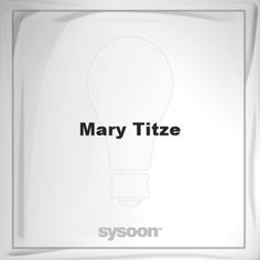 Mary Titze: Page about Mary Titze #member #website #sysoon #about