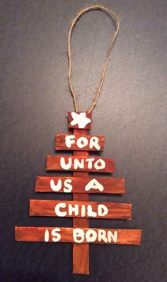 Popsicle stick Christmas Tree Ornament, Isaiah's prophecy about Jesus. Made these (unpainted) for the Sunday School kids to decorate after learning about how God promised to send the Saviour 100s of years before He came.
