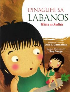 Ipinaglihi sa labanos = White as radish / kuwentoi ni/story by Luis P. Gatmaitan ; guhit ni/illustrations by Ray Sunga. Parallel text in Tagalog and English. Borrow this wonderful picture book for your children. http://library.sl.nsw.gov.au/record=b4042823~S2